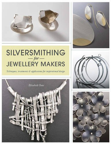 Silversmithing for Jewellery Makers: Techniques, Treatments & Applications for Inspirational (Precious Bones)