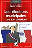 Les élections municipales en 100 questions : Rôles du maire et du conseil municipal, Fonctionnement de la commune, Responsabilités des élus, Travaux, sécurité, éducation, urbanisme, services