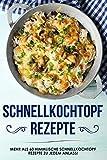 Schnellkochtopf Rezepte: das Schnellkochtopf Kochbuch mit über 60 himmlischen Rezepten zu jedem Anlass