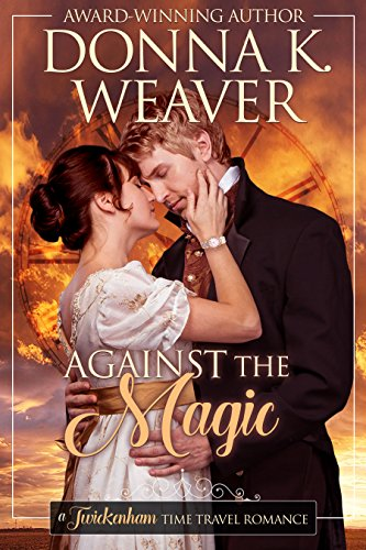 Against the Magic (Twickenham Time Travel Romance) by [Weaver, Donna K.]