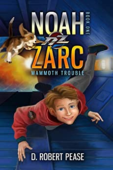 Noah Zarc: Mammoth Trouble (Book 1) by [Pease, D. Robert]