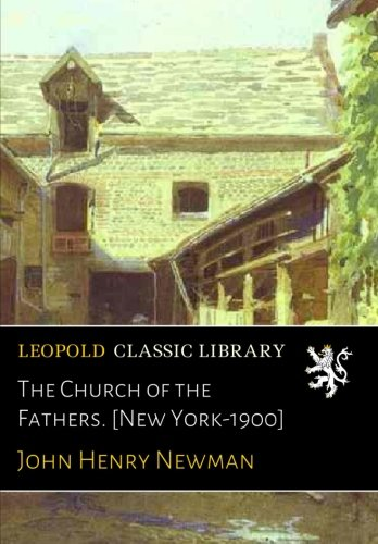 Read Online The Church of the Fathers. [New York-1900] ebook