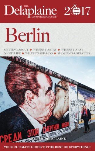 Read Online BERLIN - The Delaplaine 2017 Long Weekend Guide (Long Weekend Guides) PDF