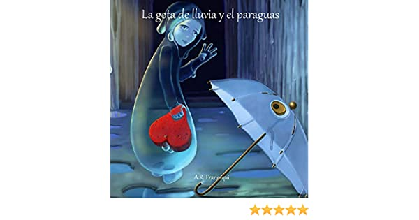 La gota de lluvia y el paraguas eBook: A. R. Franesqui: Amazon.es: Tienda Kindle
