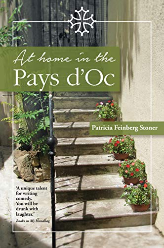 At Home in the Pays d'Oc: A tale of accidental expatriates (The Pays d'Oc series Book 1)