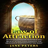 Law of Attraction: Seven Golden Secrets to Help You Believe, Attract and Manifest the Abundance and Lifestyle You Want