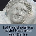 Black Origins of Ancient Rome and Black Roman Emperors | Gert Muller