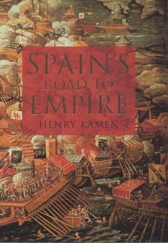 Spains Road to Empire : The Making of a World Power 1492-1763 by ...