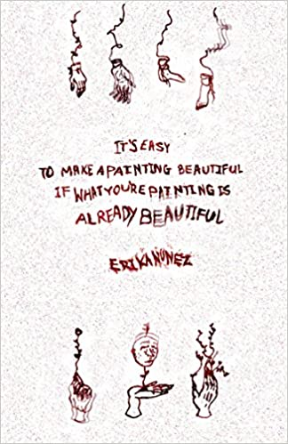 Amazon.com: Its Easy To Make A Painting Beautiful, If What Youre Painting Is Already Beautiful (9781984212016): Erika Nunez: Books