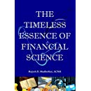 The Timeless Essence of Financial Science: The critical lifeline for every investor, money manager and corporate finance officer to keep off financial crisis and create sustainable wealth.