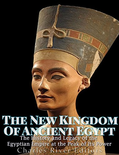 Download for free The New Kingdom of Ancient Egypt: The History and Legacy of the Egyptian Empire at the Peak of Its Power