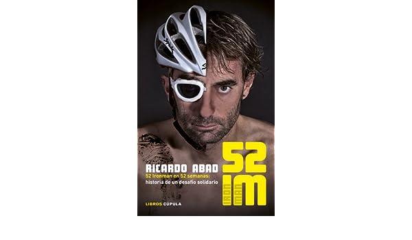 Amazon.com: 52 IM: 52 Ironman en 52 semanas: historia de un desafío solidario (Deportes nº 1) (Spanish Edition) eBook: Ricardo Abad: Kindle Store