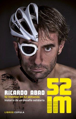 52 IM: 52 Ironman en 52 semanas: historia de un desafío solidario...