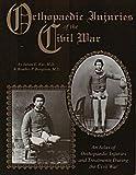 Orthopaedic Injuries of the Civil War, Julian E. Kuz and Bradley P. Bengston, 0963586173