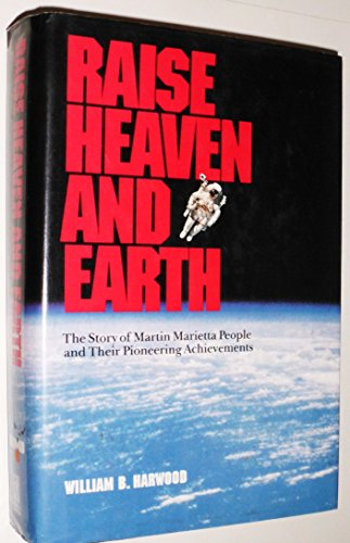 Raise Heaven and Earth: The Story of Martin Marietta People and Their Pioneering - Avenues The Marietta