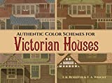 Authentic Color Schemes for Victorian Houses: Comstock's Modern House Painting, 1883 (Dover Architecture)