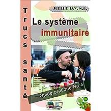 Le Système Immunitaire Trucs Santé No 4: Guide Pratique No 4 (French Edition)