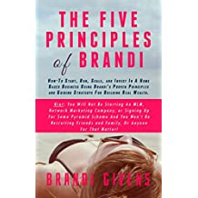 The Five Principles of Brandi: How-To Start, Run, Scale, and Invest In A Home Based Business Using Brandi's Proven...