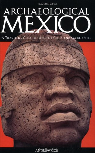 Read Online Archaeological Mexico: A Guide to Ancient Cities and Sacred Sites pdf epub