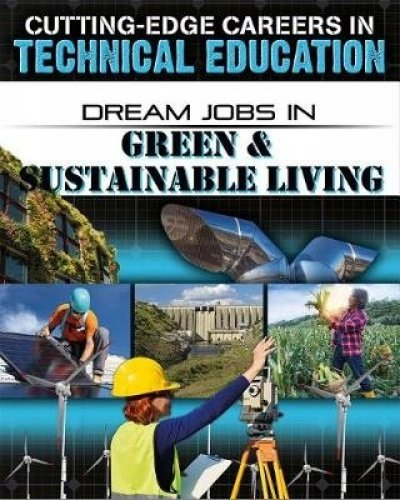 Dream Jobs in Green & Sustainable Living (Cutting-Edge Careers in Technical Education)