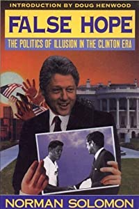 False Hope: The Politics of Illusion in the Clinton Era by Common Courage Pr