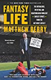 Fantasy Life: The Outrageous, Uplifting, and Heartbreaking World of Fantasy Sports from the Gu y Whos Lived It