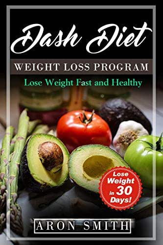 Dash Diet: The Ultimate Weight Loss Program, in order to control weight and lower blood pressure A helpful guide to deal with several needs, including ... loss (Lose Weight Fast And Healthy Book 1)