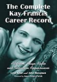 img - for The Complete Kay Francis Career Record: All Film, Stage, Radio and Television Appearances book / textbook / text book