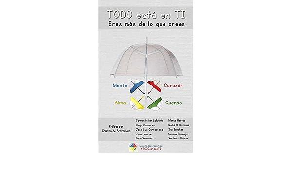Amazon.com: TODO ESTÁ EN TI: ERES MÁS DE LO QUE CREES (Spanish Edition) eBook: Carmen Esther Lafuente López, Diego Palomares Bustos, Jose Luis Carrascosa ...