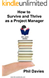 How to Survive and Thrive as a Project Manager: The Guide for Successful Project Managers (Bite-Sized Books Book 7)