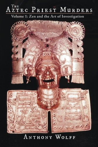 Download The Aztec Priest Murders: Volume 1: Zen and the Art of Investigation pdf