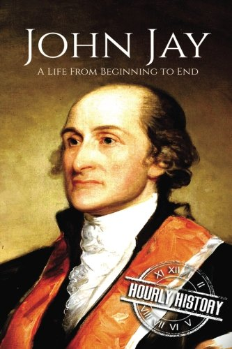 John Jay: A Life From Beginning to End