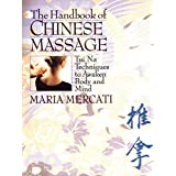 The Handbook of Chinese Massage: Tui Na Techniques to Awaken Body and Mind
