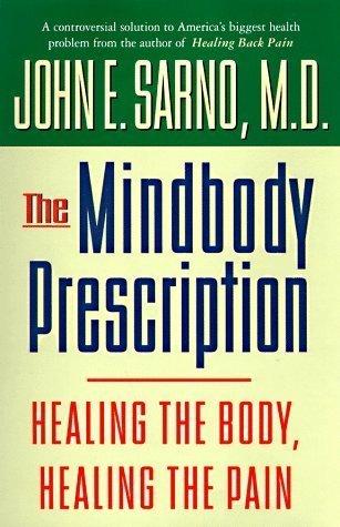 The Mindbody Prescription: Healing the Body, Healing the Pain By John E. Sarno