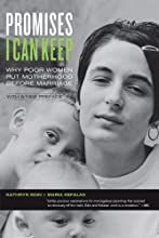 Promises I Can Keep: Why Poor Women Put Motherhood before Marriage, with a New Preface