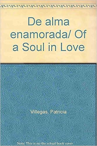 De alma enamorada/ Of a Soul in Love