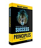 Success Principles: Beast Mode Mindset of Success: Learn the top secrets that will rocket you to success in any area rapidly