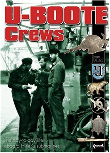 U-Boote Crews: The Day-To-Day Life Aboard Hitler's Submarines: Jean