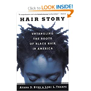 Hair Story : Untangling the Roots of Black Hair in America Ayana Byrd and Lori Tharps