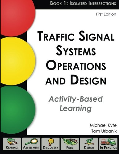 Traffic Signal Systems Operations and Design: An Activity-Based Learning Approach (Book 1: Isolated Intersections)