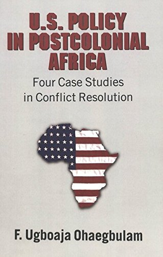 U.S. Policy in Postcolonial Africa: Four Case Studies in Conflict Resolution