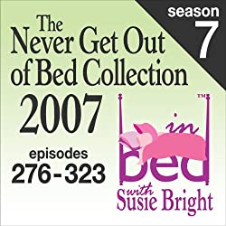 The Never Get Out of Bed Collection: 2007 In Bed With Susie Bright — Season 7