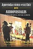 Aprenda cómo escribir para Audiovisuales: Técnicas de Guion: Radio / Cine/ Televisión/ Curso Completo (Spanish Edition)