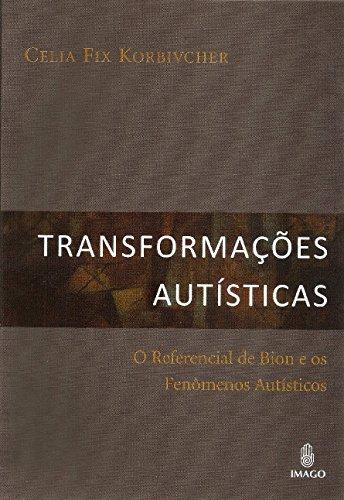 Transformações autísticas: O referencial de Bion e os fenômenos autísticos