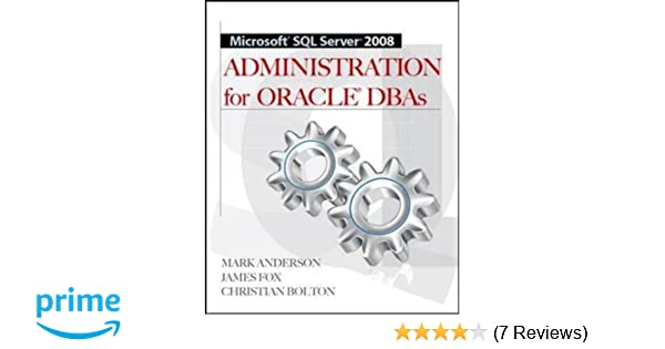 Microsoft sql server 2008 administration for oracle dbas mark microsoft sql server 2008 administration for oracle dbas mark anderson james fox christian bolton 9780071700641 amazon books fandeluxe Image collections
