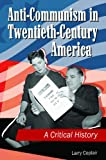 Anti-Communism in Twentieth-Century America, Larry Ceplair, 1440800472