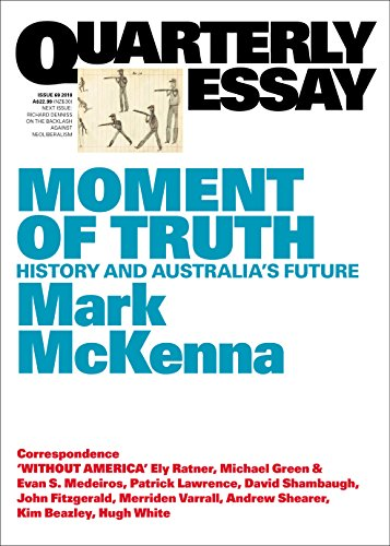 Quarterly Essay  Moment Of Truth History And Australias Future  Quarterly Essay  Moment Of Truth History And Australias Future By  Mckenna Mark