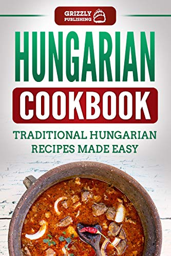 Hungarian Cookbook: Traditional Hungarian Recipes Made Easy by Grizzly Publishing
