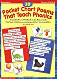 30 Pocket Chart Poems That Teach Phonics: Irresistible Poems With Ready-To-Use Pictiure Cards That Teach Initial Consonants, Long And Short Vowels, And More