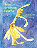 Joy Springs Forth: A Guide to Finding Joy (Emotatude) (Volume 9)